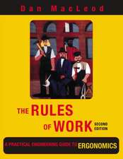 The Rules of Work:  A Practical Engineering Guide to Ergonomics