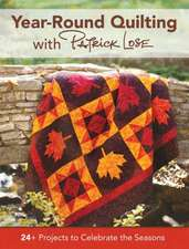 Year-Round Quilting with Patrick Lose:  24+ Projects to Celebrate the Seasons