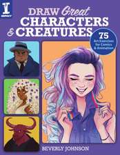 Draw Great Characters and Creatures: 75 Art Exercises for Comics and Animation