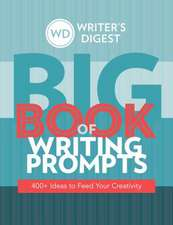 Writer's Digest Big Book of Writing Prompts: 400+ Ideas to Feed Your Creativity