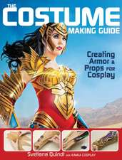 The Costume Making Guide:  Creating Armor and Props for Cosplay