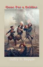 Gone for a Soldier:  A Novel of the Birth of the United States of America