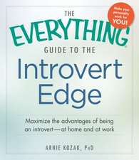 The Everything Guide to the Introvert Edge: Maximize the Advantages of Being an Introvert - At Home and At Work