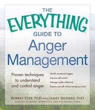 The Everything Guide to Anger Management: Proven Techniques to Understand and Control Anger