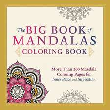 The Big Book of Mandalas Coloring Book: More Than 200 Mandala Coloring Pages for Inner Peace and Inspiration