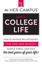 The Her Campus Guide to College Life: How to Manage Relationships, Stay Safe and Healthy, Handle Stress, and Have the Best Years of Your Life