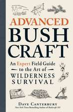 Advanced Bushcraft: An Expert Field Guide to the Art of Wilderness Survival