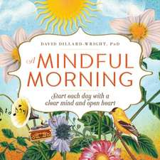 A Mindful Morning: Start Each Day with a Clear Mind and Open Heart