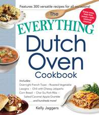 The Everything Dutch Oven Cookbook: Includes Overnight French Toast, Roasted Vegetable Lasagna, Chili with Cheesy Jalapeno Corn Bread, Char Siu Pork Ribs, Salted Caramel Apple Crumble...and Hundreds More!