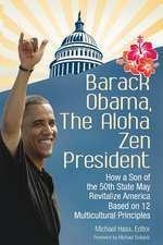 Barack Obama, the Aloha Zen President:  How a Son of the 50th State May Revitalize America Based on 12 Multicultural Principles