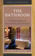 The Bathroom: A Social History of Cleanliness and the Body