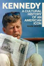 Kennedy: A Cultural History of an American Icon