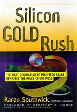 Silicon Gold Rush:  The Next Generation of High-Tech Stars Rewrites the Rules of Business