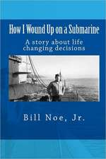 How I Wound Up on a Submarine:  A Story about Life Changing Decisions