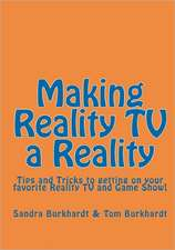 Making Reality TV a Reality:  Tips and Tricks to Getting on Your Favorite Reality TV and Game Show!