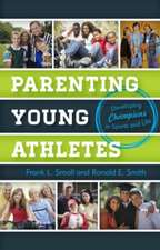 Parenting Young Athletes: Developing Champions in Sports and Life