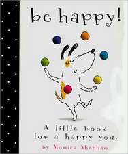 Be Happy!:  A Little Book for a Happy You