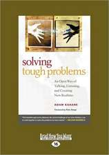 Solving Tough Problems: An Open Way of Talking, Listening, and Creating New Realities (Easyread Large Edition)