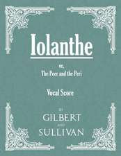 Vocal Score of Iolanthe - Or, the Peer and the Peri:  The Mother of the Salvation Army. Vol I