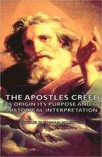 The Apostles Creed - Its Origin Its Purpose And Its Historical Interpretation