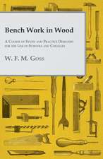Bench Work in Wood - A Course of Study and Practice Designed for the Use of Schools and Colleges