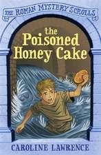 The Poisoned Honey Cake: Roman Mysteries Scrolls 2