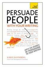 Persuade People with Your Writing: Teach Yourself Write Copy, Emails, Letters, Reports and Plans to Get the Results You Want