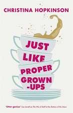 Hopkinson, C: Just Like Proper Grown-ups