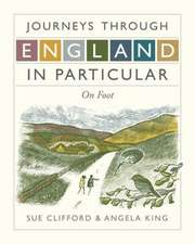 Clifford, S: Journeys Through England in Particular: On Foot