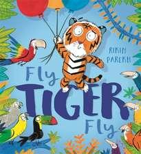 Parekh, R: Fly, Tiger, Fly!