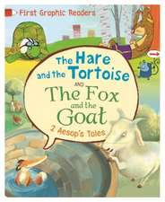 First Graphic Readers: Aesop: The Hare and the Tortoise & The Fox and the Goat