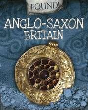 Found!: Anglo-Saxon Britain