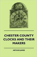 Chester County Clocks And Their Makers