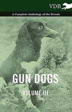 Gun Dogs Vol. III. - A Complete Anthology of the Breeds