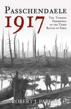 Passchendaele 1917: The Tommies Experience of the Third Battle of Ypres