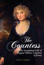 The Countess:  The Scandalous Life of Frances Villiers, Countess of Jersey