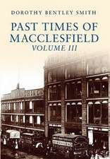 Past Times of Macclesfield Volume III:  A Handbook Revised Edition