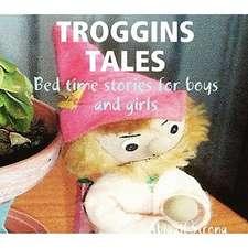 Troggins Tales