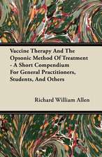 Vaccine Therapy And The Opsonic Method Of Treatment - A Short Compendium For General Practitioners, Students, And Others