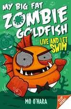O'Hara, M: My Big Fat Zombie Goldfish 5: Live and Let Swim
