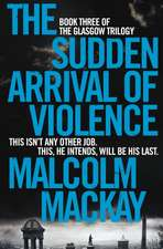 Mackay, M: The Sudden Arrival of Violence