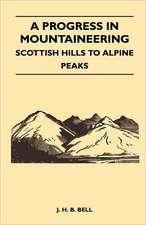 A Progress in Mountaineering - Scottish Hills to Alpine Peaks