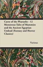 Curse of the Pharaohs - 12 Monstrous Tales of Mummies and the Ancient Egyptian Undead (Fantasy and Horror Classics)