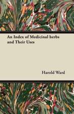 An Index of Medicinal Herbs and Their Uses