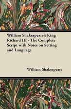 William Shakespeare's King Richard III - The Complete Script with Notes on Setting and Language