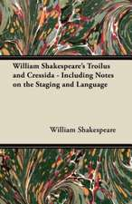 William Shakespeare's Troilus and Cressida - Including Notes on the Staging and Language