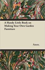 A Handy Little Book on Making Your Own Garden Furniture