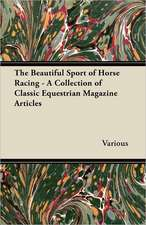 The Beautiful Sport of Horse Racing - A Collection of Classic Equestrian Magazine Articles