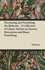 Decorating and Furnishing the Bedroom - A Collection of Classic Articles on Interior Decoration and Home Furnishing