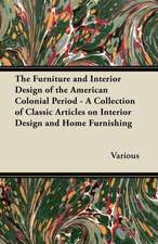 The Furniture and Interior Design of the American Colonial Period - A Collection of Classic Articles on Interior Design and Home Furnishing